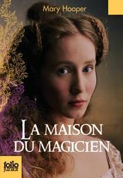 La maison du magicien | Hooper, Mary (1948-....). Auteur