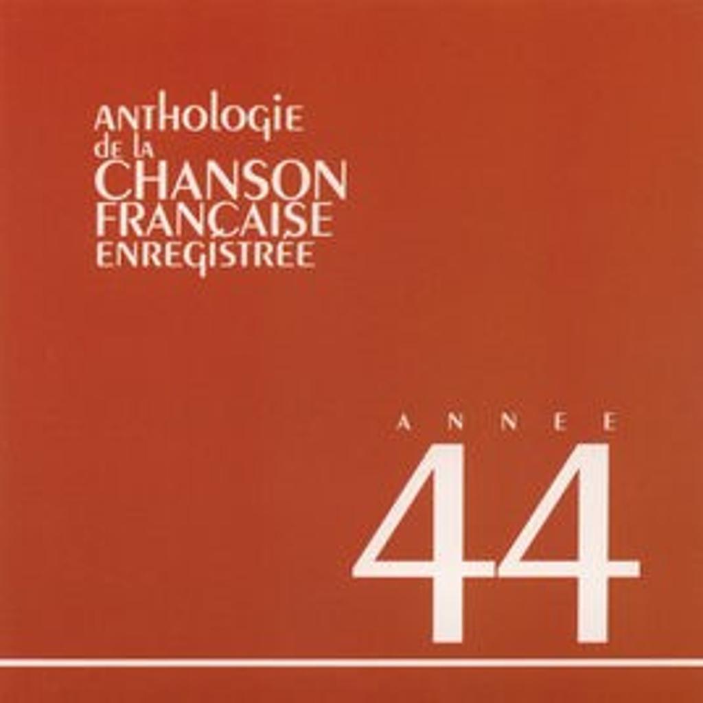 Année 44 : anthologie de la chanson française enregistrée  
