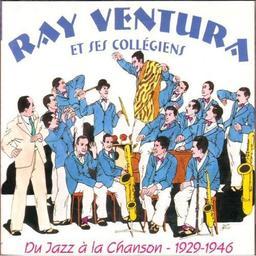 Ray Ventura et ses collégiens : du jazz à la chanson 1929-1946 / Ray Ventura | Ventura, Ray. Auteur. Chanteur