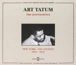 The quintessence : New York - Los Angeles 1933-1945 / piano Art Tatum   Tatum, Art (1909-1956). Piano