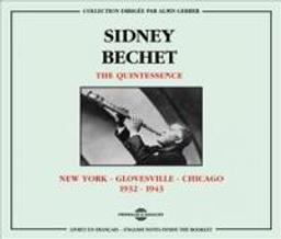 The Quintessence : New York - Glovesville - Chicago 1932-1943 / Saxophone soprano Sidney Bechet | Bechet, Sidney (1897-1959). Saxophone. Clarinette