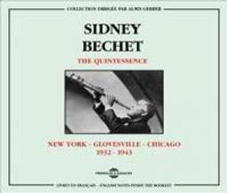 The Quintessence : New York - Glovesville - Chicago 1932-1943 / Saxophone soprano Sidney Bechet   Bechet, Sidney (1897-1959). Saxophone. Clarinette