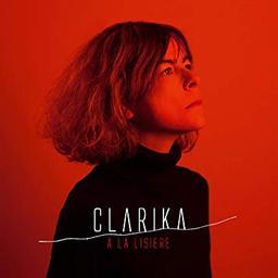 A la lisière / Clarika   Clarika (1967-....). Compositeur. Chanteur