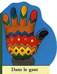 Dans le gant / Claude Ponti | Ponti, Claude (1948-....). Auteur