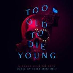 Too old too die young : bande originale de la série télévisée | Martinez, Cliff (1954-....). Compositeur