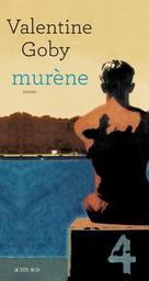 Murène / Valentine Goby   Goby, Valentine (1974-....). Auteur