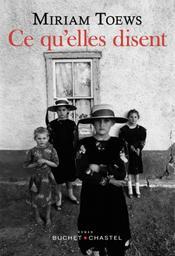 Ce qu'elles disent / Miriam Toews | Toews, Miriam (1964-....). Auteur