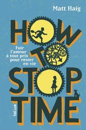 How to stop time / Matt Haig | Haig, Matt (1975-....). Auteur