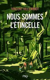 Nous sommes l'étincelle / Vincent Villeminot | Villeminot, Vincent (1972-....). Auteur