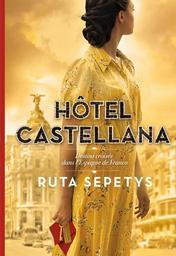 Hôtel Castellana / Ruta Sepetys | Sepetys, Ruta (1967-....). Auteur