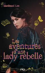 Les aventures d'une lady rebelle / Mackenzi Lee | Lee, Mackenzi. Auteur
