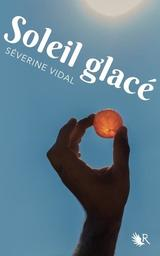 Soleil glacé / Séverine Vidal | Vidal, Séverine (1969-....). Auteur