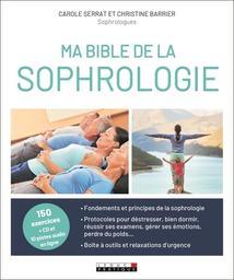 Ma bible de la sophrologie / Carole Serrat, Christine Barrier, Laurent Stopnicki | Serrat, Carole. Auteur
