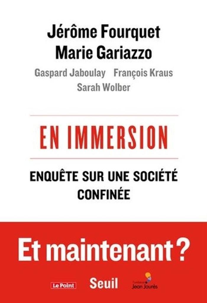 En immersion : enquête sur une société confinée / Jérôme Fourquet, Marie Gariazzo, Gaspard Jaboulay, François Kraus, Sarah Wolber |