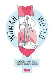 Woman World / Aminder Dhaliwal   Dhaliwal, Aminder. Auteur