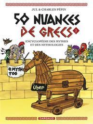 50 nuances de grecs : encyclopédie des mythes et des mythologies. 2 / Charles Pépin | Jul (1974-....). Illustrateur