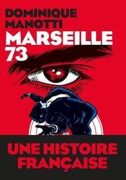 Marseille 73 / Dominique Manotti | Manotti, Dominique (1942-....). Auteur