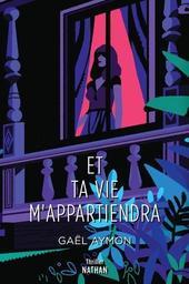 Et ta vie m'appartiendra / Gaël Aymon | Aymon, Gaël (1973-....). Auteur