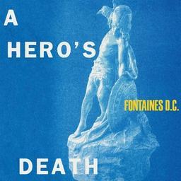 A hero's death / Fontaines D.C., ens. voc. & instr. | Fontaines D.C.. Musicien. Ens. voc. & instr.