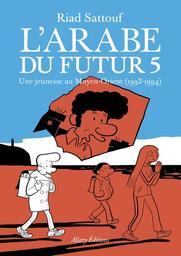 Une jeunesse au Moyen-Orient (1992-1994). 5 / Riad Sattouf | Sattouf, Riad (1978-....). Scénariste. Illustrateur