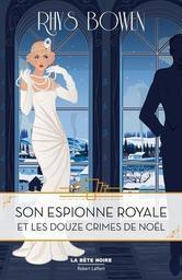 Son espionne royale et les douze crimes de Noël / Rhys Bowen   Bowen, Rhys. Auteur
