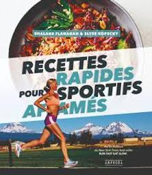 Recettes rapides pour sportifs affamés / Shalane Flanagan, Elyse Kopecky   Flanagan, Shalane. Auteur
