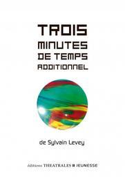 Trois minutes de temps additionnel / Sylvain Levey | Levey, Sylvain (1973-....). Auteur