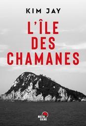 L'île des chamanes / Jay Kim   Kim, Jay. Auteur