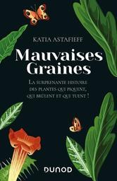Mauvaises graines : la surprenante histoire des plantes qui piquent, qui brûlent et qui tuent ! / Katia Astafieff   Astafieff, Katia (1975-....). Auteur