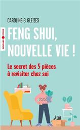 Feng Shui, nouvelle vie ! : le secret des 5 pièces à revisiter chez soi / Caroline Gleizes-Chevallier   Gleizes-Chevallier, Caroline. Auteur
