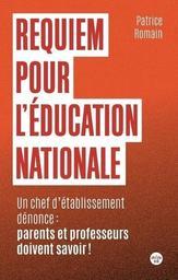 Requiem pour l'éducation nationale : un chef d'établissement dénonce : parents et professeurs doivent savoir ! / Patrice Romain   Romain, Patrice (1960-....). Auteur