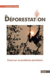 La déforestation : essai sur un problème planétaire / François Le Tacon   Le Tacon, François (1939-....). Auteur