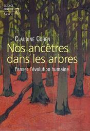 Nos ancêtres dans les arbres : penser l'évolution humaine / Claudine Cohen   Cohen, Claudine (1951-....). Auteur